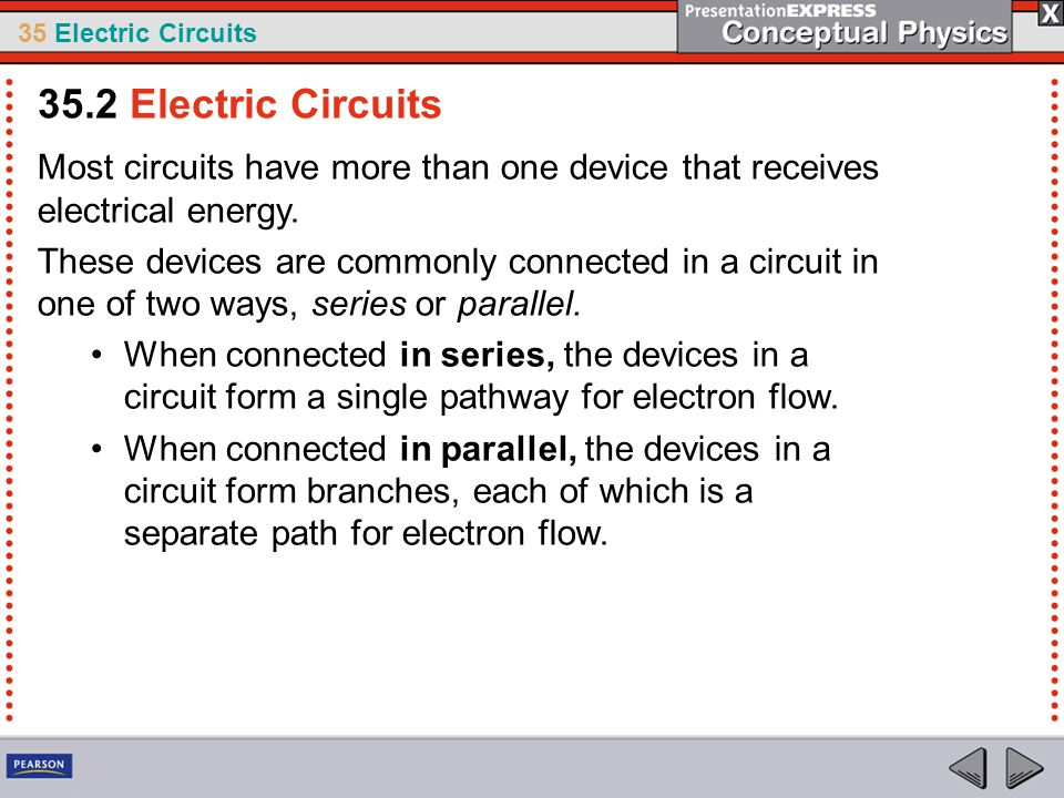 35.2 Electric Circuits Most circuits have more than one device that receives electrical energy.