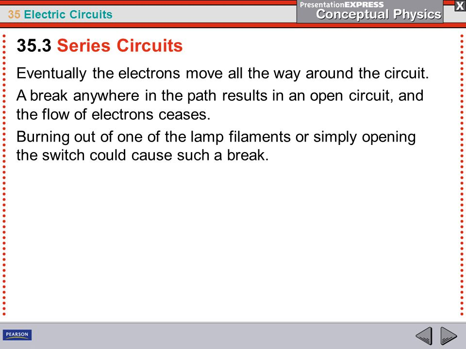 35.3 Series Circuits Eventually the electrons move all the way around the circuit.