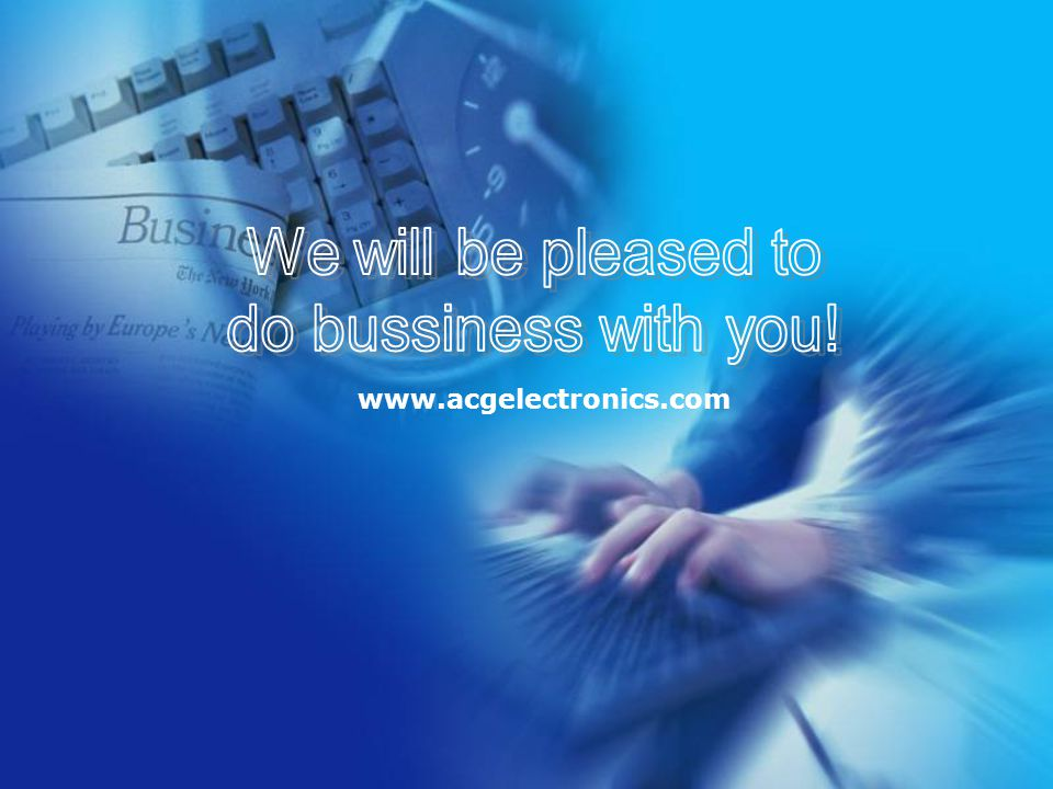We will be pleased to do bussiness with you! www.acgelectronics.com