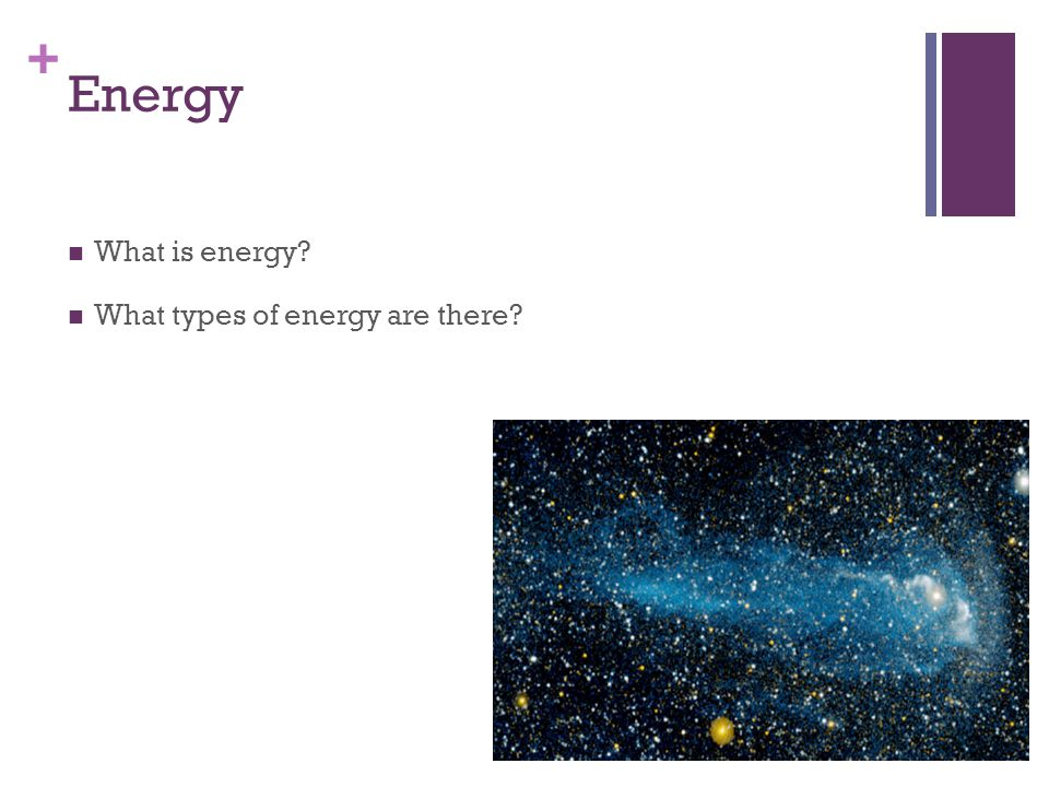 Energy What is energy What types of energy are there