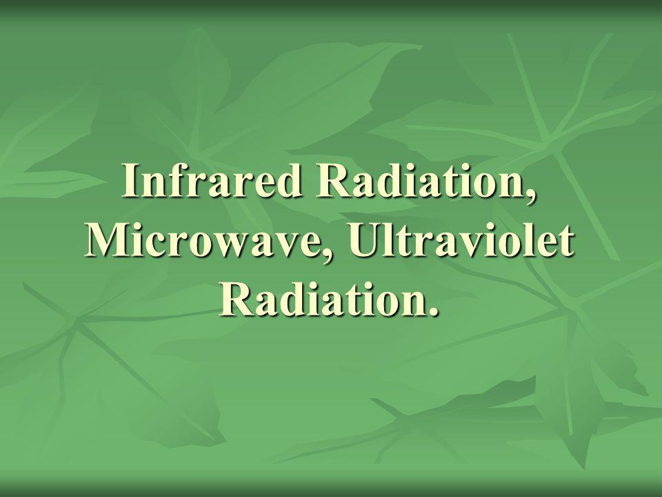 Infrared Radiation, Microwave, Ultraviolet Radiation.