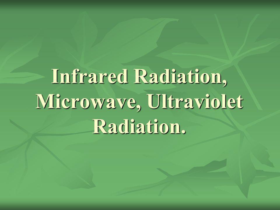 Infrared Radiation, Microwave, Ultraviolet Radiation.