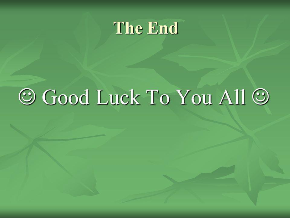The End  Good Luck To You All 