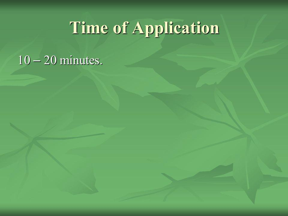 Time of Application 10 – 20 minutes.