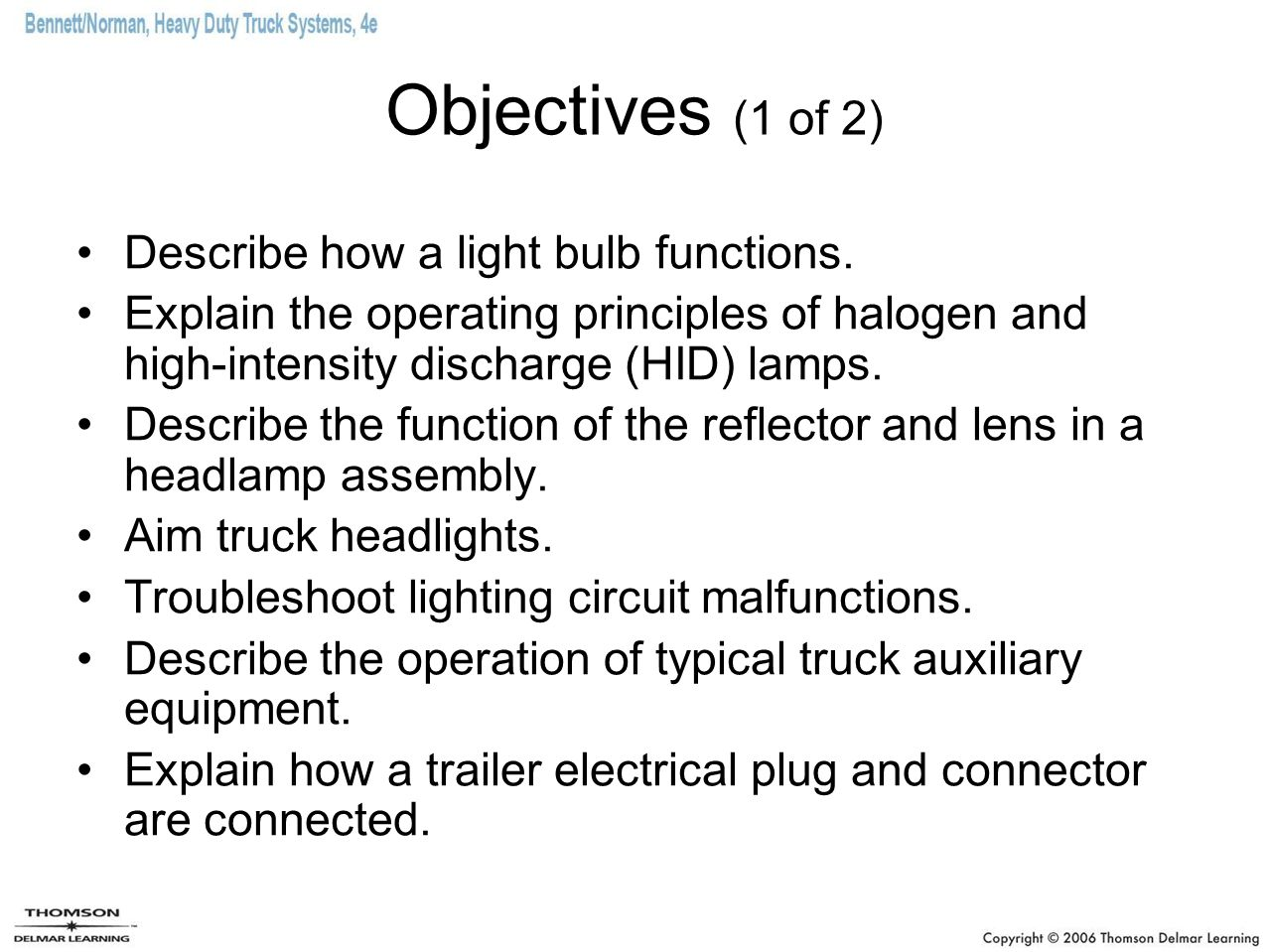 Objectives (1 of 2) Describe how a light bulb functions.