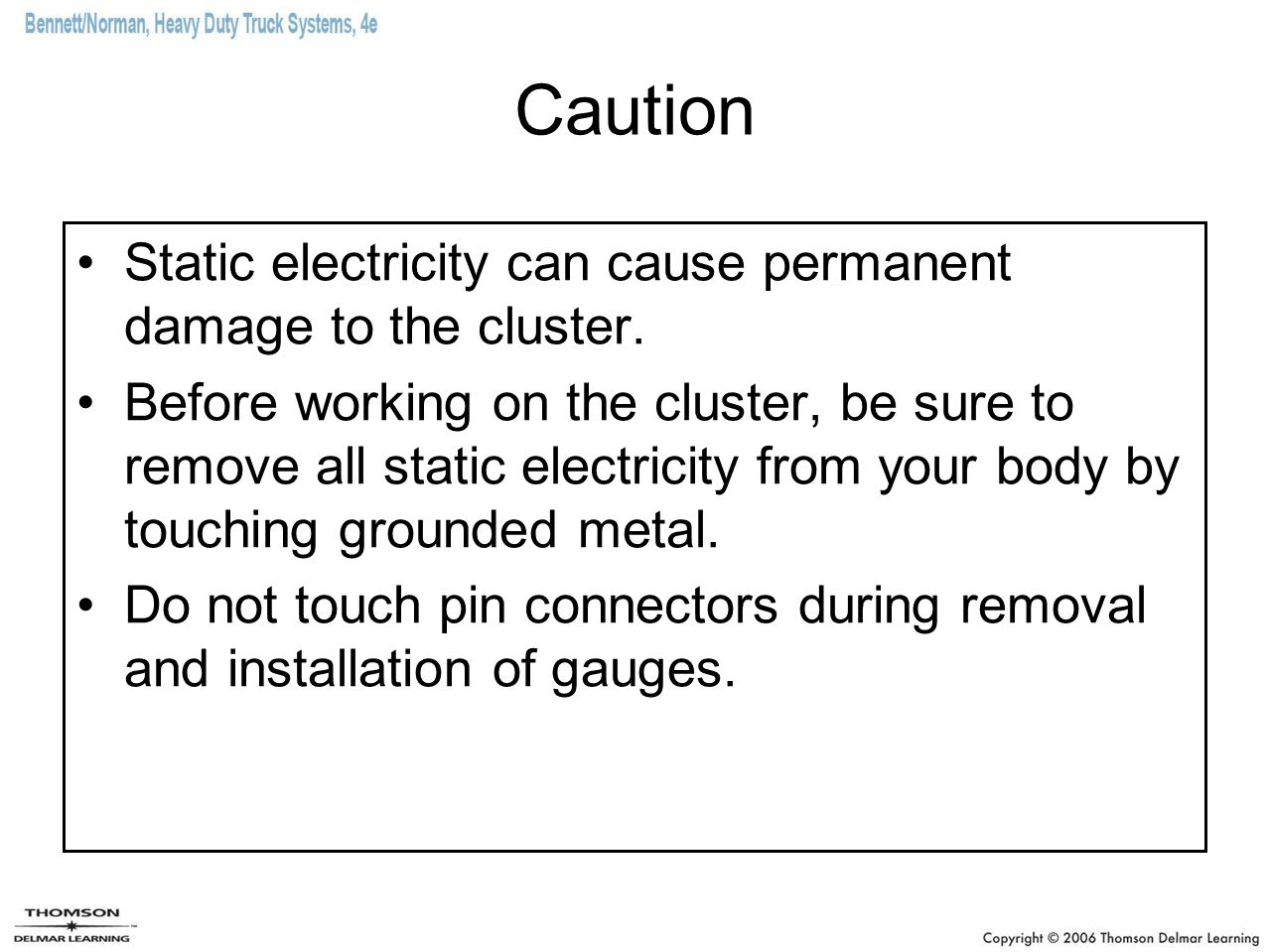 Caution Static electricity can cause permanent damage to the cluster.