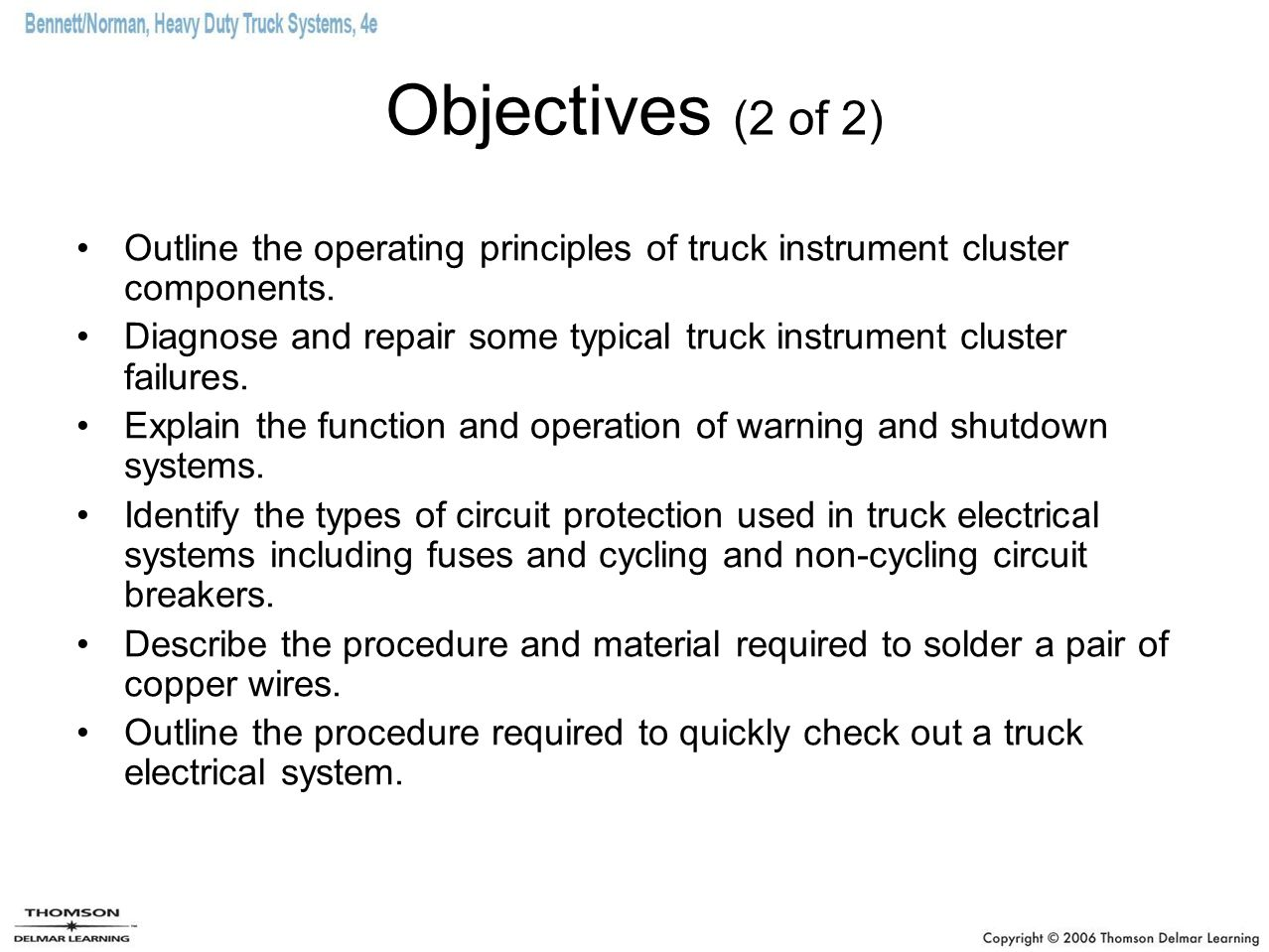Objectives (2 of 2) Outline the operating principles of truck instrument cluster components.