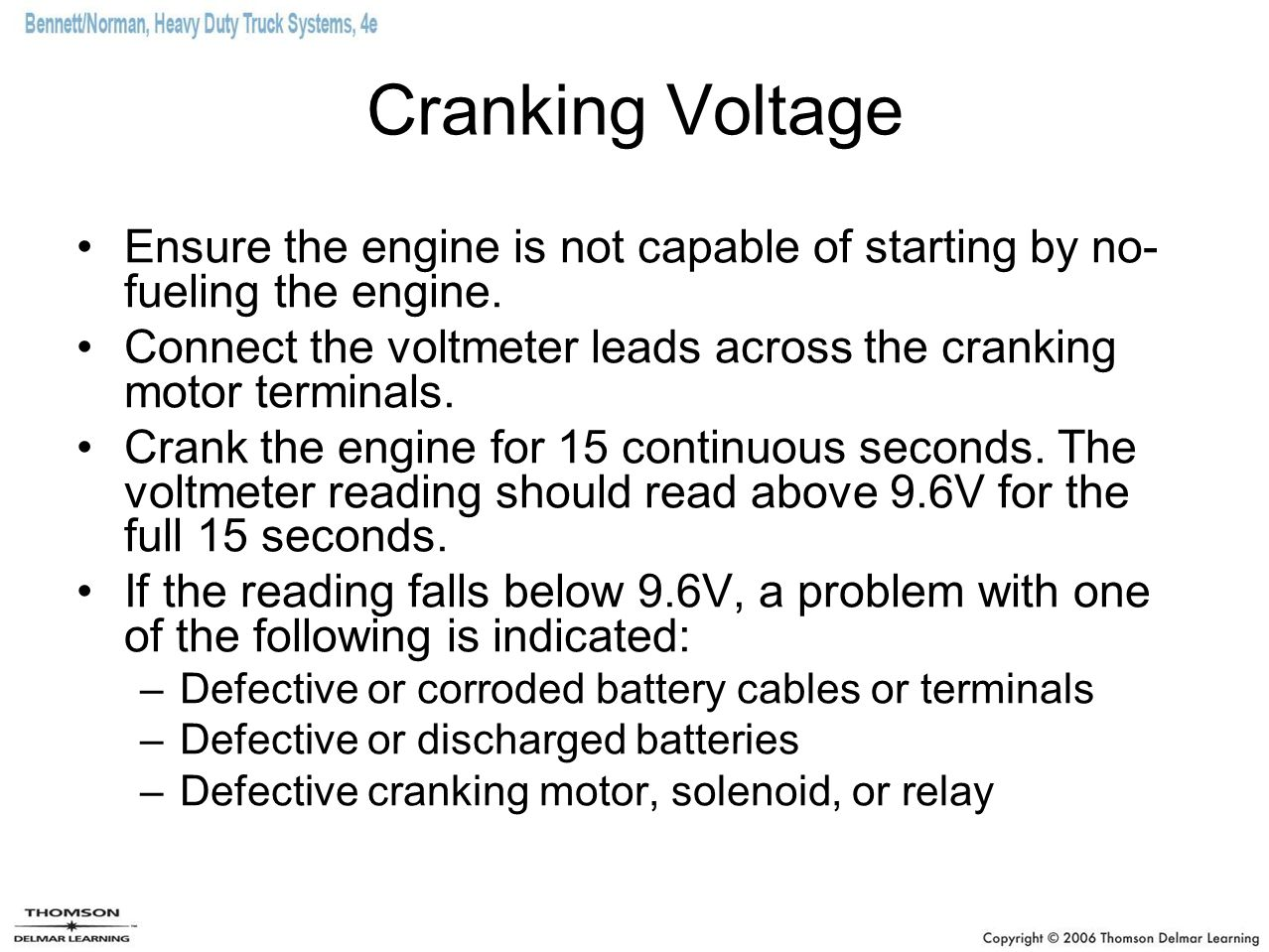 Cranking Voltage Ensure the engine is not capable of starting by no-fueling the engine.