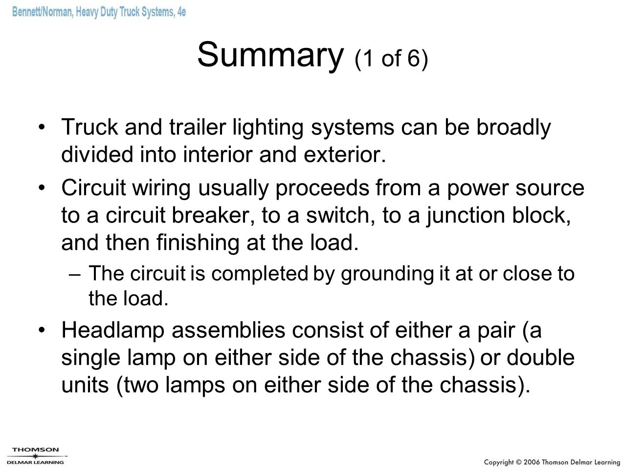 Summary (1 of 6) Truck and trailer lighting systems can be broadly divided into interior and exterior.