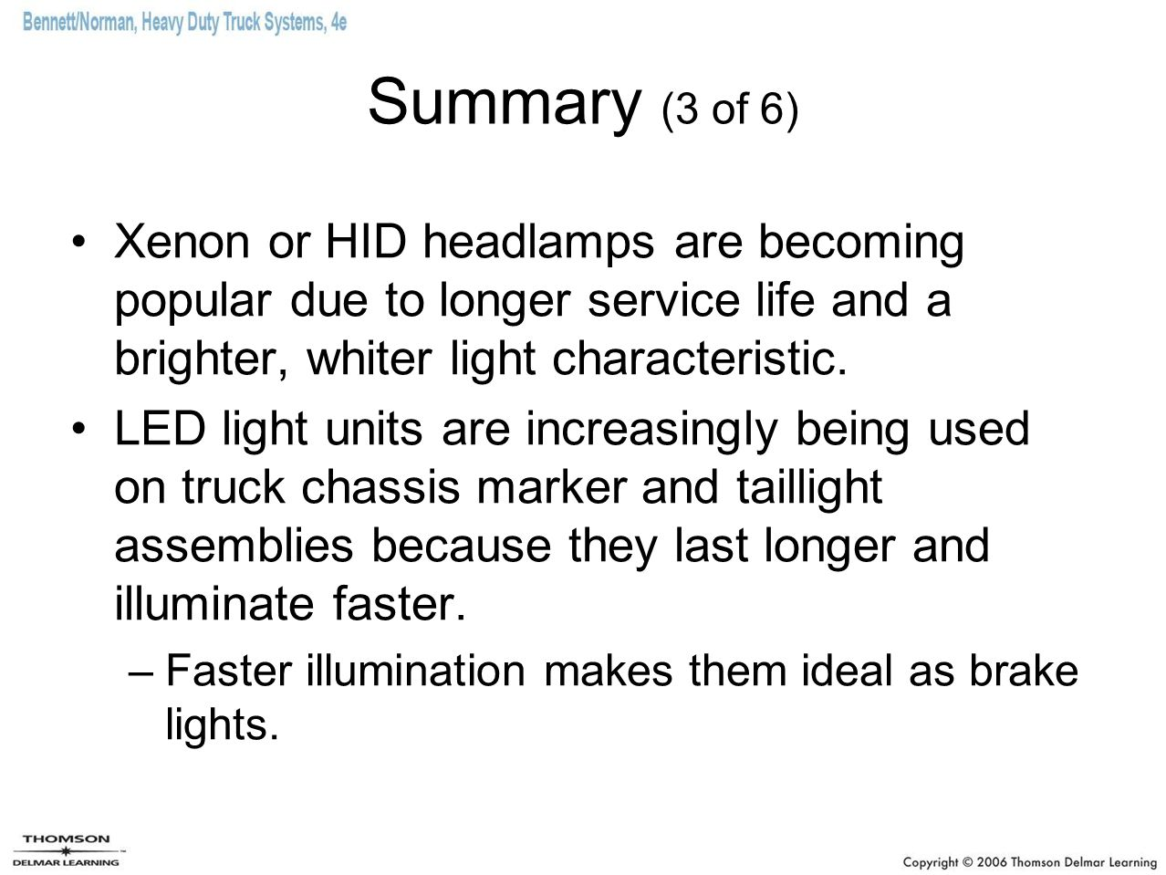 Summary (3 of 6) Xenon or HID headlamps are becoming popular due to longer service life and a brighter, whiter light characteristic.