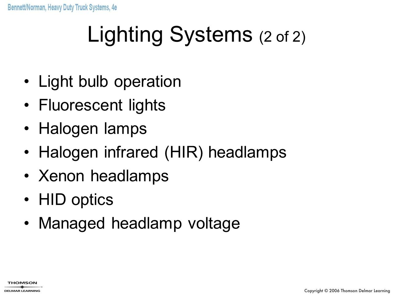Lighting Systems (2 of 2) Light bulb operation Fluorescent lights