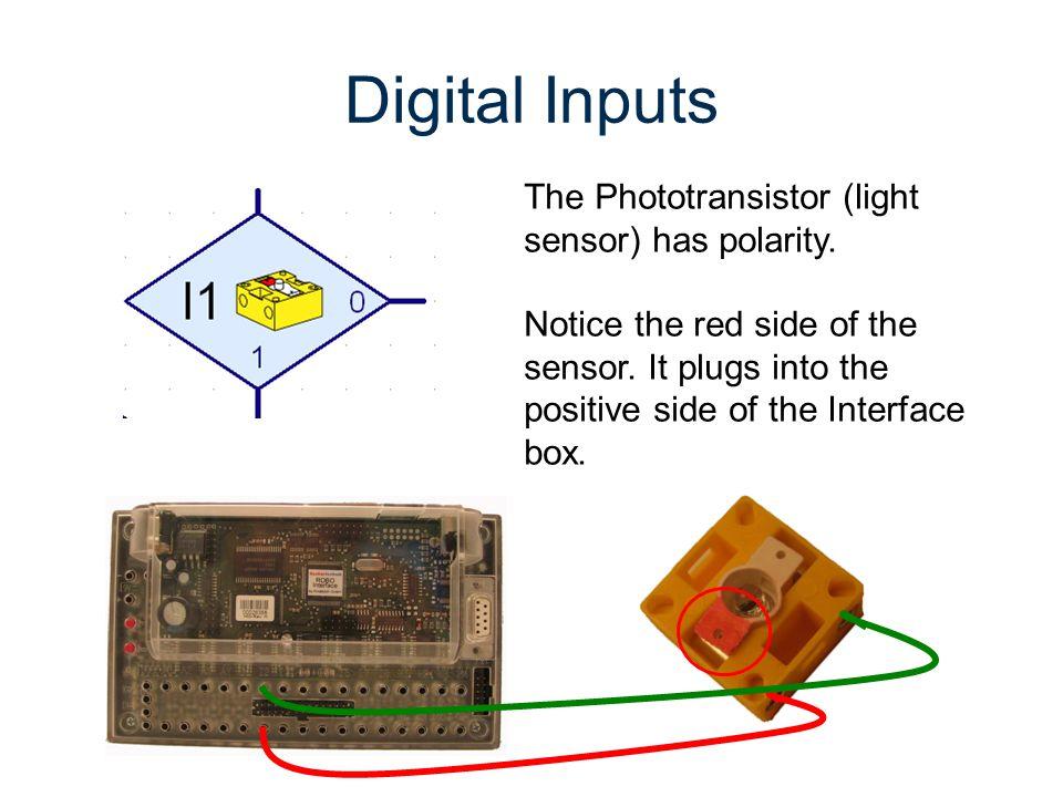 Digital Inputs The Phototransistor (light sensor) has polarity.