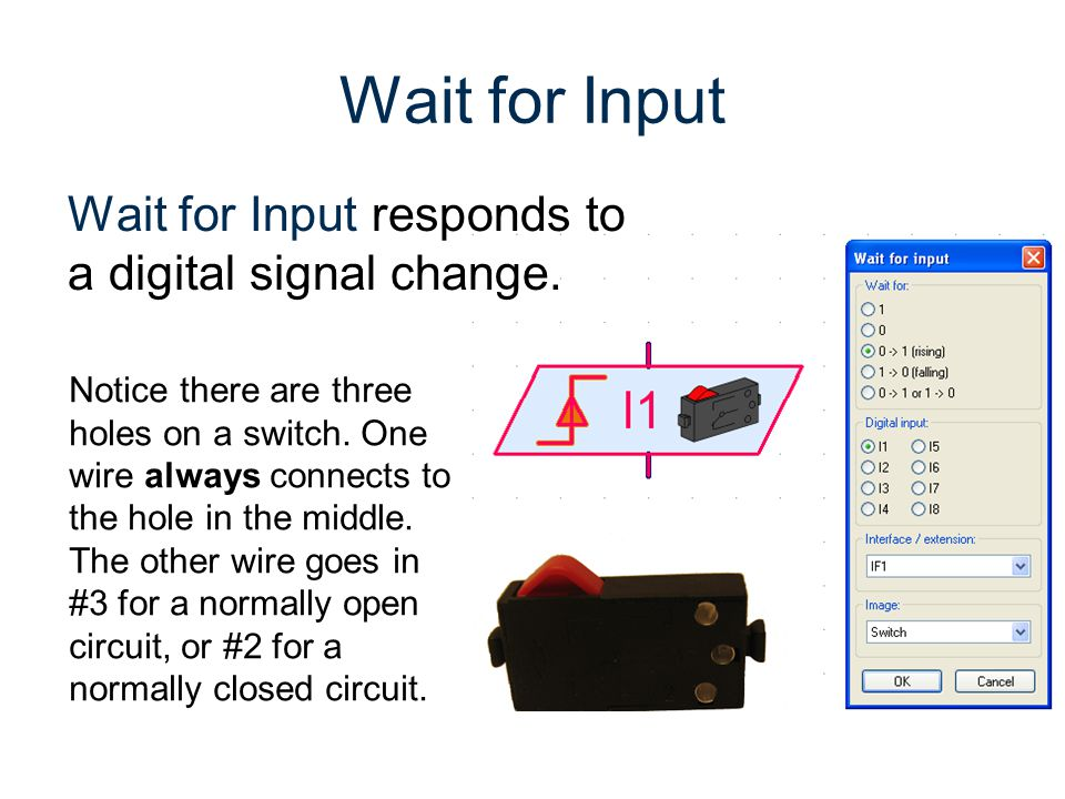 Wait for Input Wait for Input responds to a digital signal change.