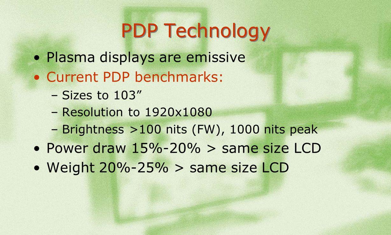 PDP Technology Plasma displays are emissive Current PDP benchmarks: