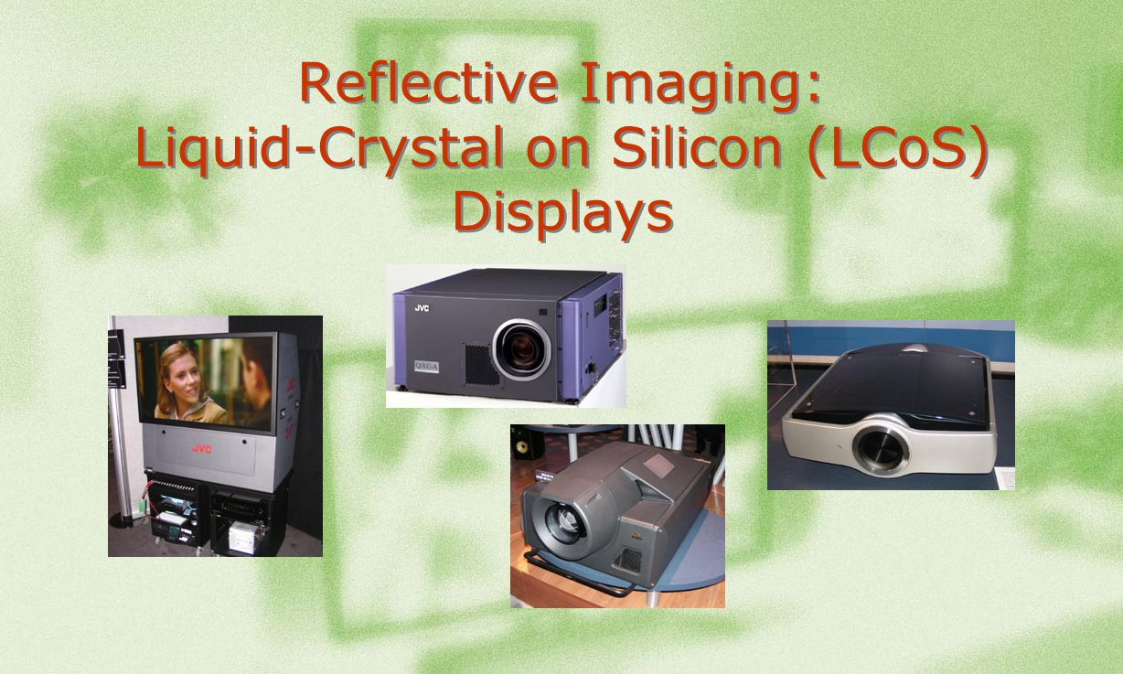 Reflective Imaging: Liquid-Crystal on Silicon (LCoS) Displays