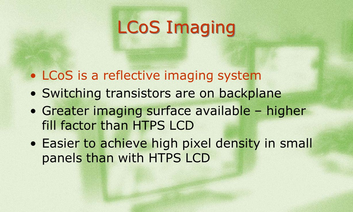 LCoS Imaging LCoS is a reflective imaging system