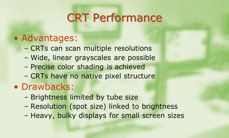 CRT Performance Advantages: Drawbacks: