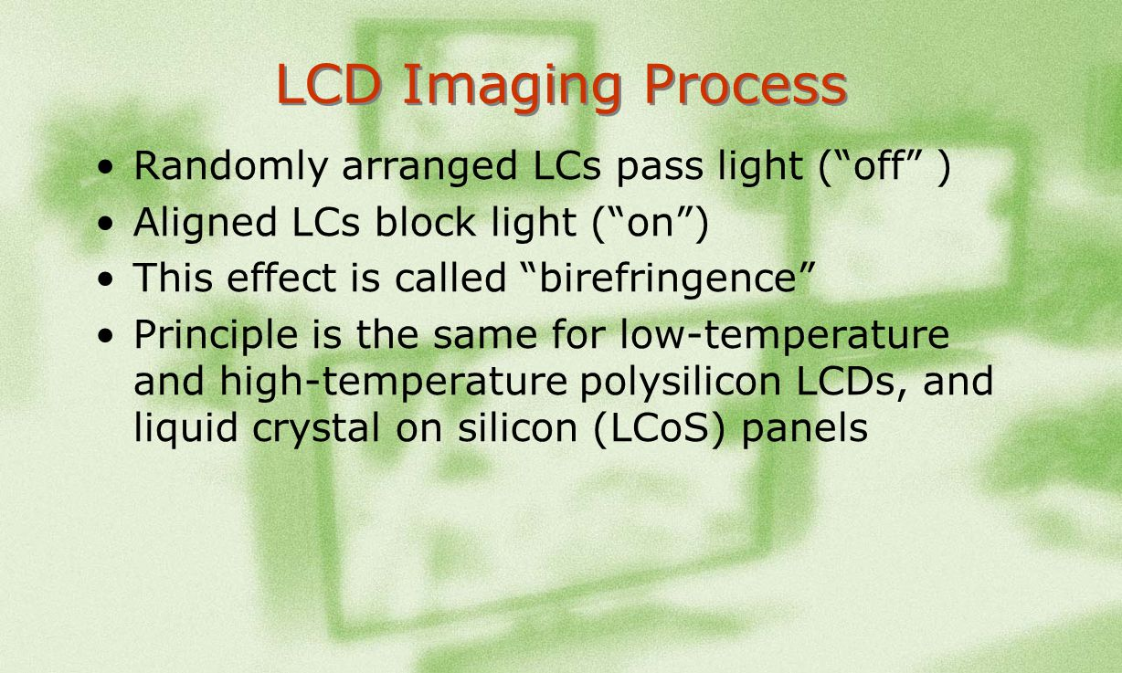 LCD Imaging Process Randomly arranged LCs pass light ( off )