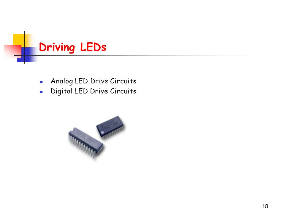 Driving LEDs Analog LED Drive Circuits Digital LED Drive Circuits
