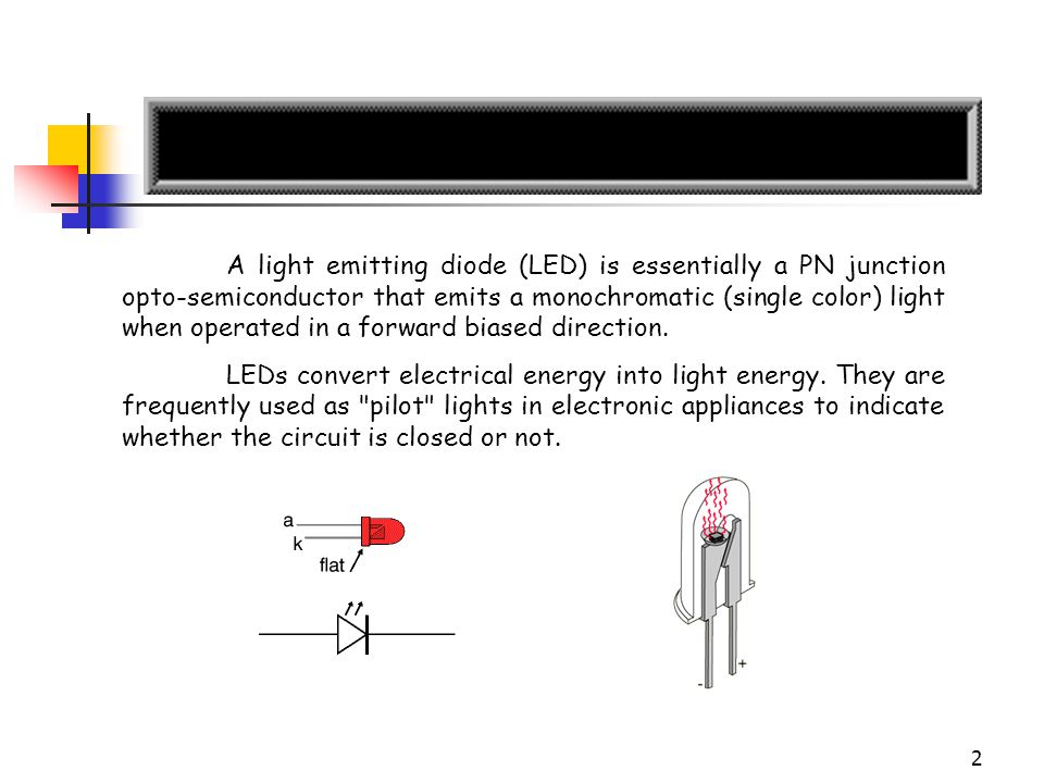 A light emitting diode (LED) is essentially a PN junction opto-semiconductor that emits a monochromatic (single color) light when operated in a forward biased direction.