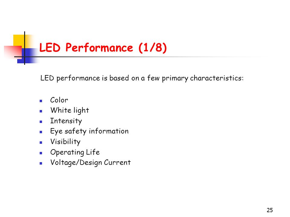 LED Performance (1/8) LED performance is based on a few primary characteristics: Color. White light.