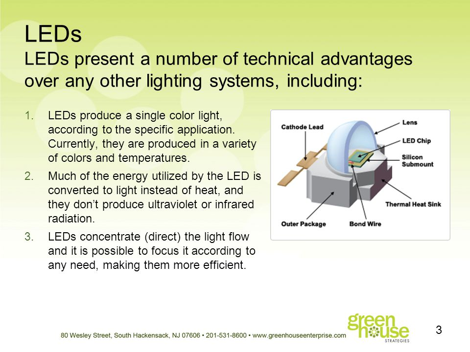 LEDs LEDs present a number of technical advantages over any other lighting systems, including: