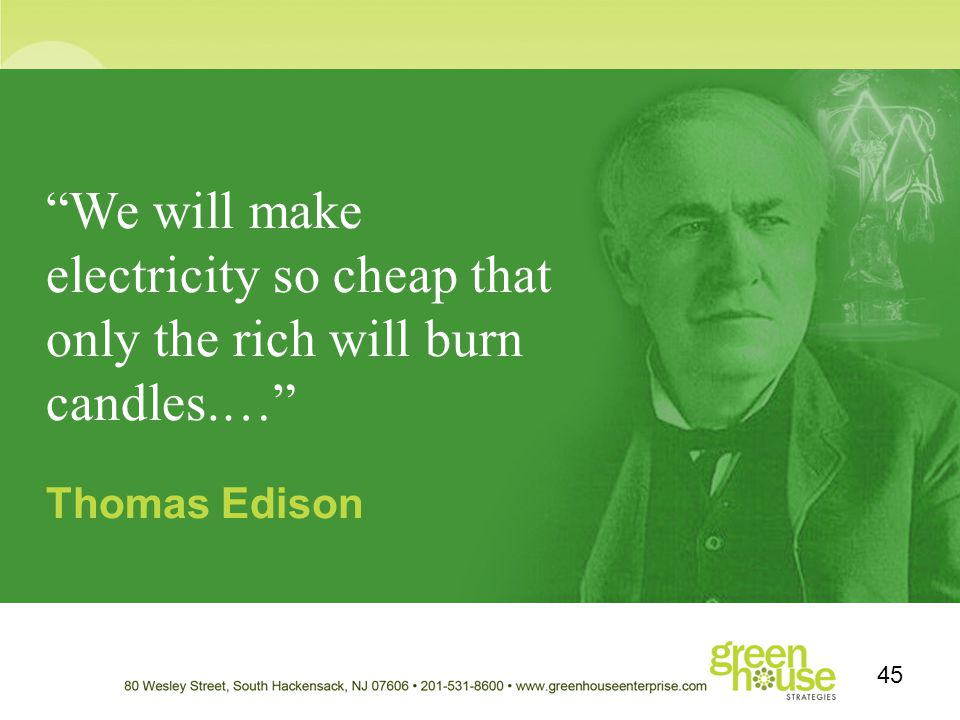 We will make electricity so cheap that only the rich will burn candles.… Thomas Edison