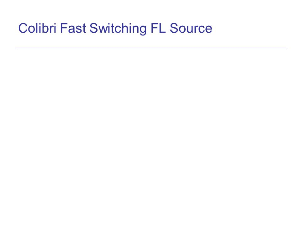Colibri Fast Switching FL Source