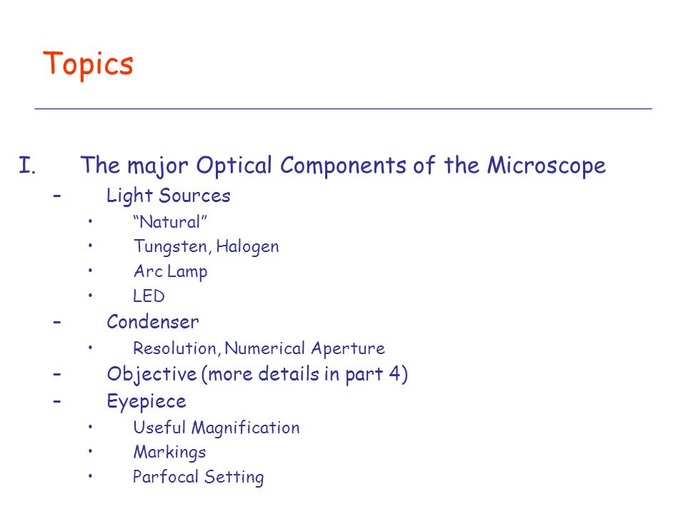Topics The major Optical Components of the Microscope Light Sources