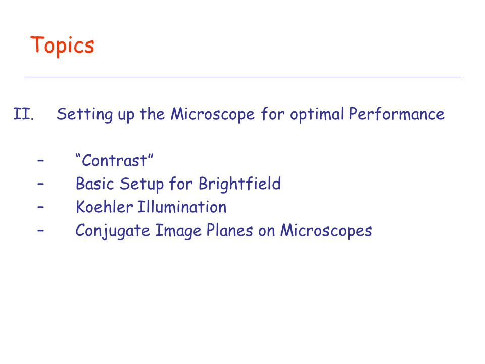 Topics Setting up the Microscope for optimal Performance Contrast