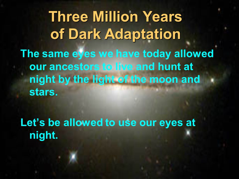 Three Million Years of Dark Adaptation
