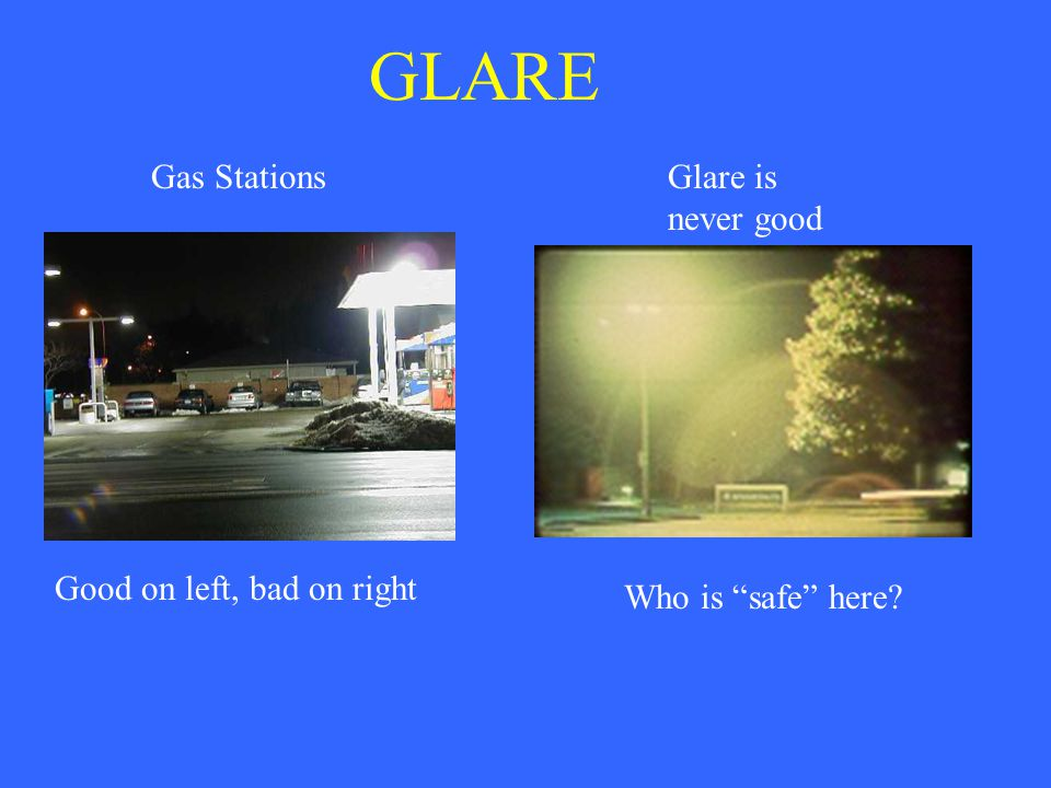 GLARE Gas Stations Glare is never good Good on left, bad on right