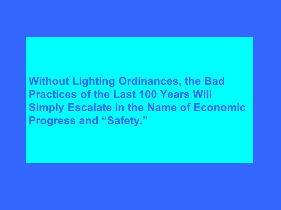 Without Lighting Ordinances, the Bad Practices of the Last 100 Years Will Simply Escalate in the Name of Economic Progress and Safety.