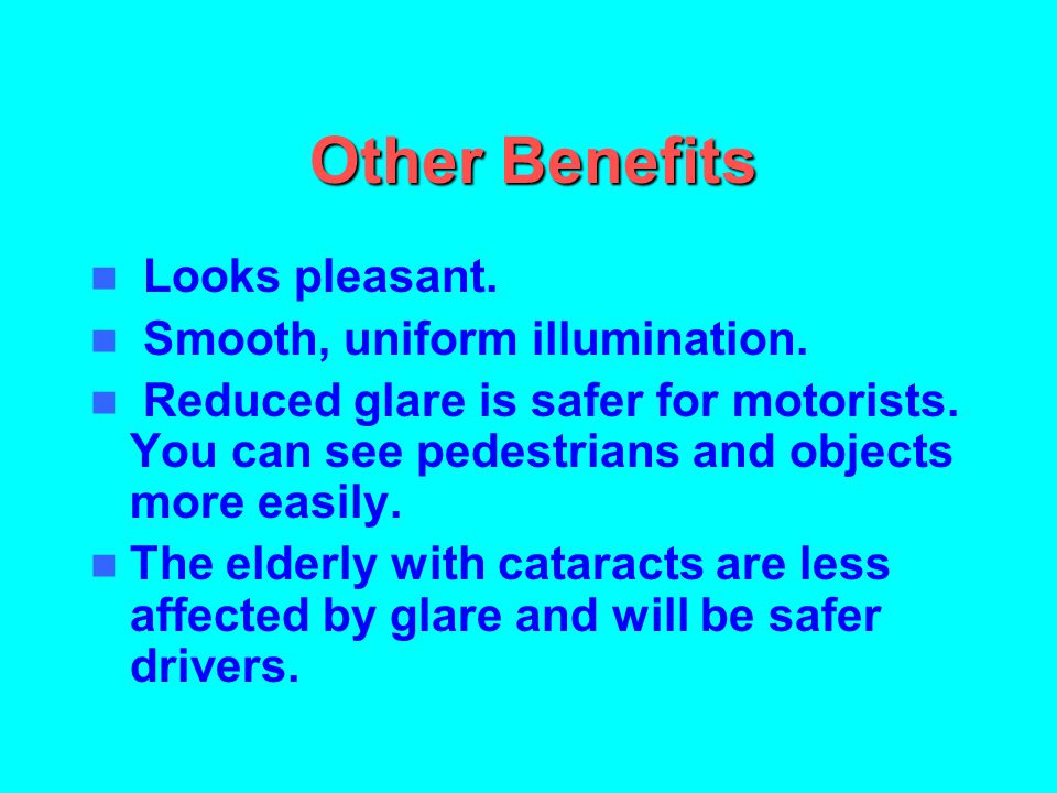 Other Benefits Looks pleasant. Smooth, uniform illumination.