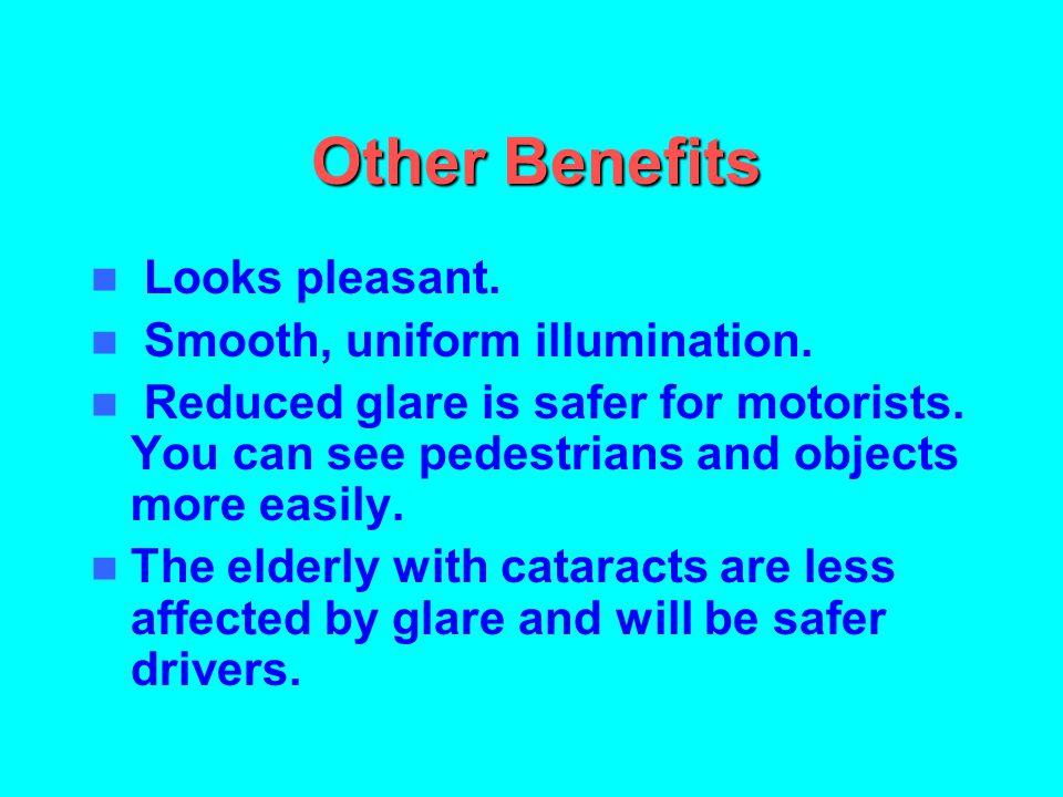 Other Benefits Looks pleasant. Smooth, uniform illumination.