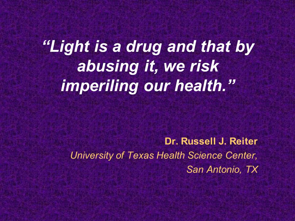 Light is a drug and that by abusing it, we risk imperiling our health