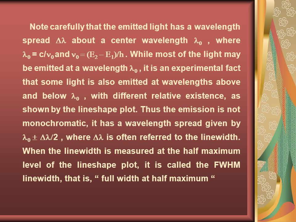 Note carefully that the emitted light has a wavelength spread  about a center wavelength 0 , where 0 = c/0 and 0 = (E2 - E1)/h .