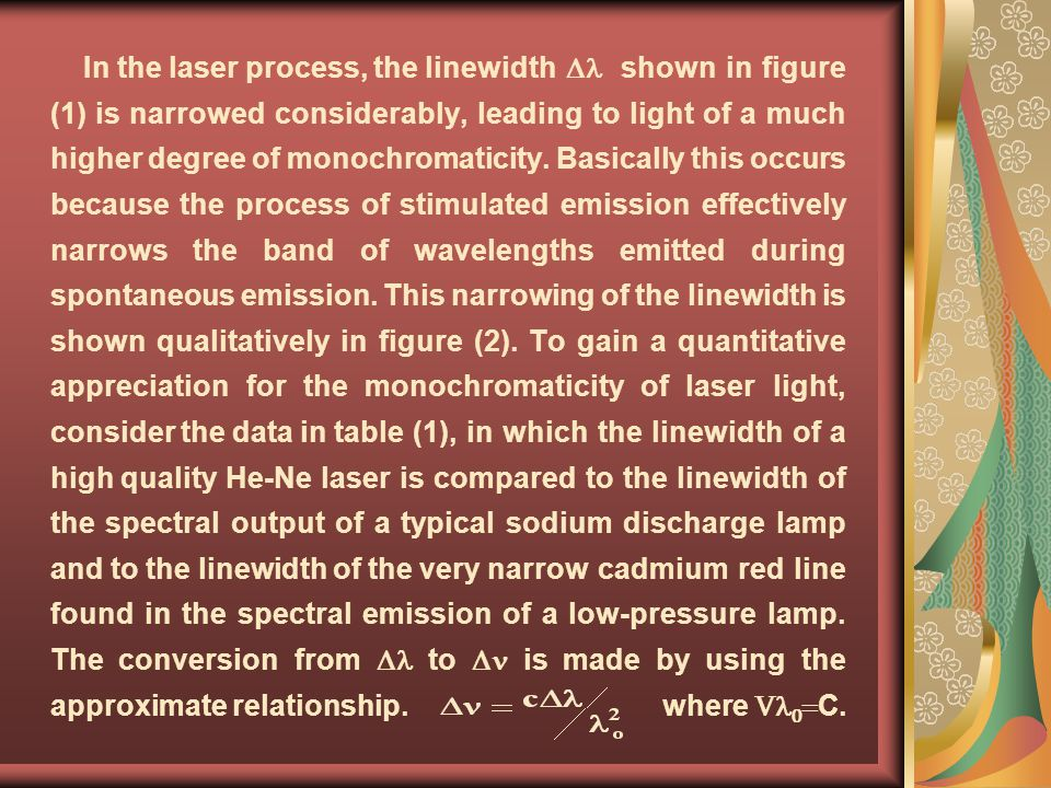 In the laser process, the linewidth  shown in figure (1) is narrowed considerably, leading to light of a much higher degree of monochromaticity.
