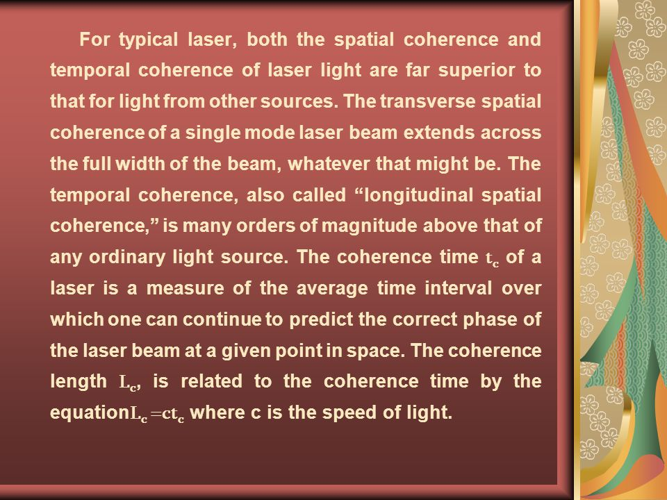 For typical laser, both the spatial coherence and temporal coherence of laser light are far superior to that for light from other sources.