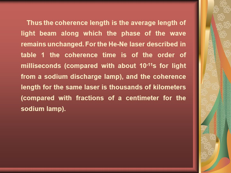 Thus the coherence length is the average length of light beam along which the phase of the wave remains unchanged.