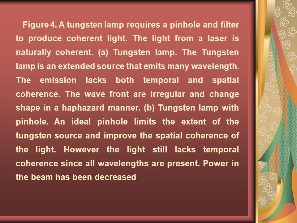 Figure 4. A tungsten lamp requires a pinhole and filter to produce coherent light.