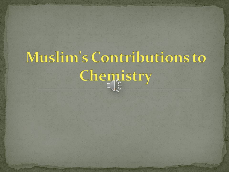 Muslim s Contributions to Chemistry
