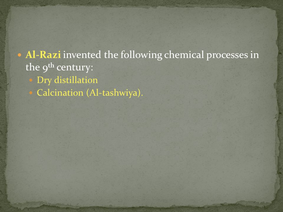 Al-Razi invented the following chemical processes in the 9th century: