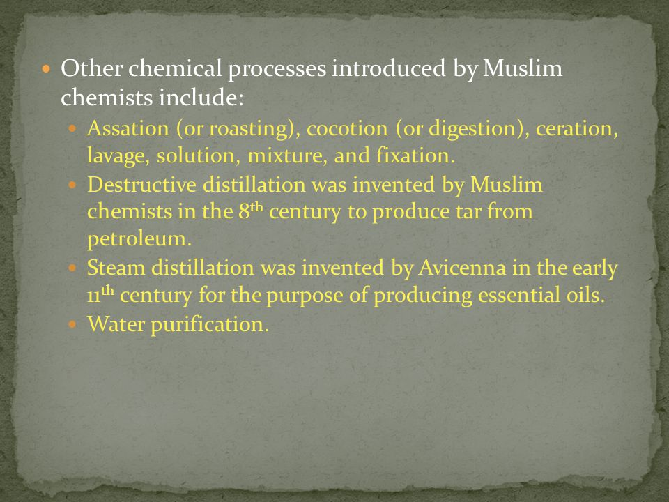 Other chemical processes introduced by Muslim chemists include: