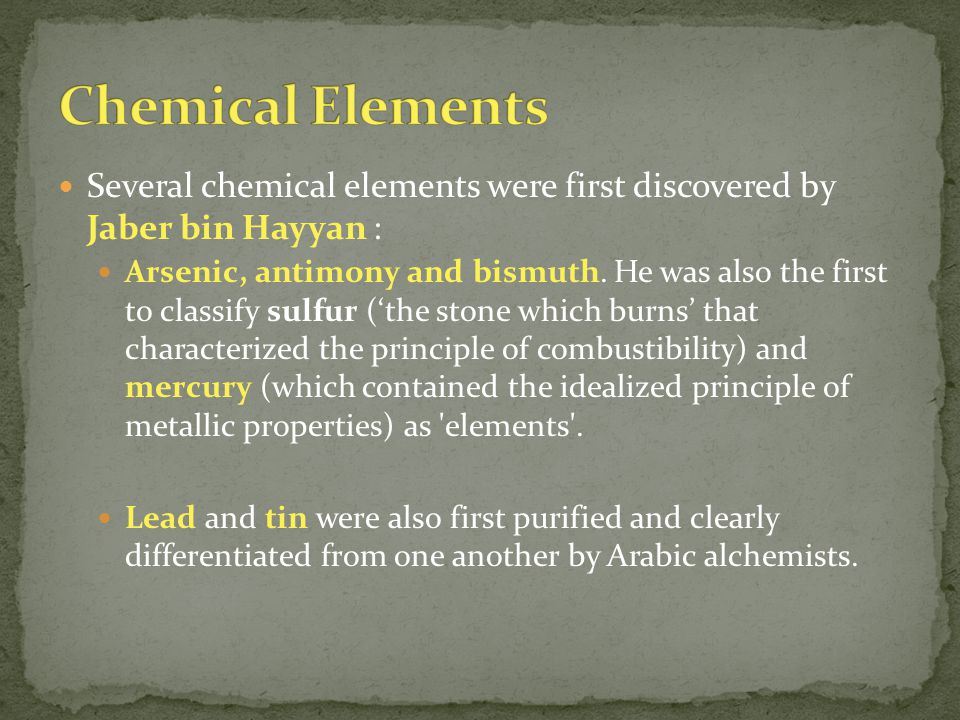 Chemical Elements Several chemical elements were first discovered by Jaber bin Hayyan :