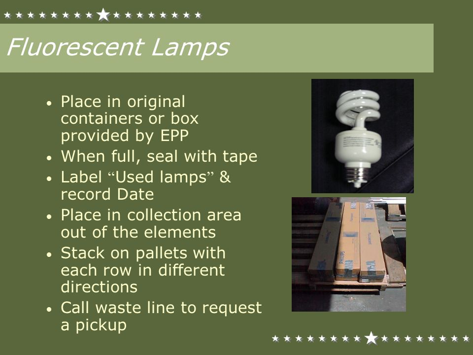 Fluorescent Lamps Place in original containers or box provided by EPP