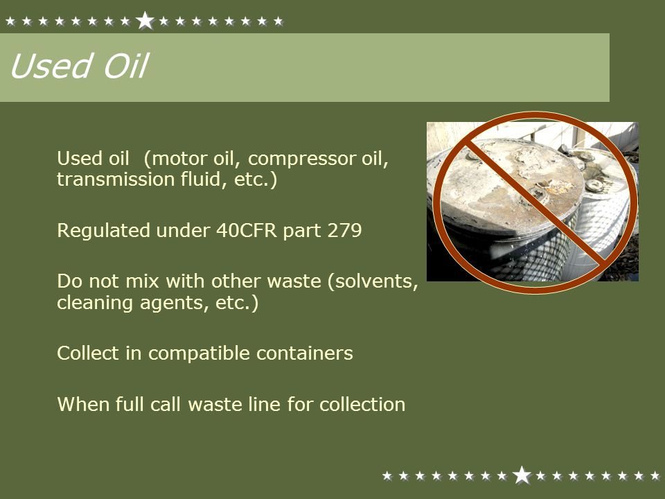 Used Oil Used oil (motor oil, compressor oil, transmission fluid, etc.) Regulated under 40CFR part 279.
