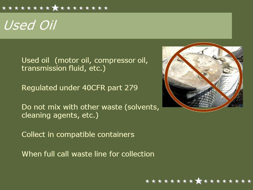 Used Oil Used oil (motor oil, compressor oil, transmission fluid, etc.) Regulated under 40CFR part 279.