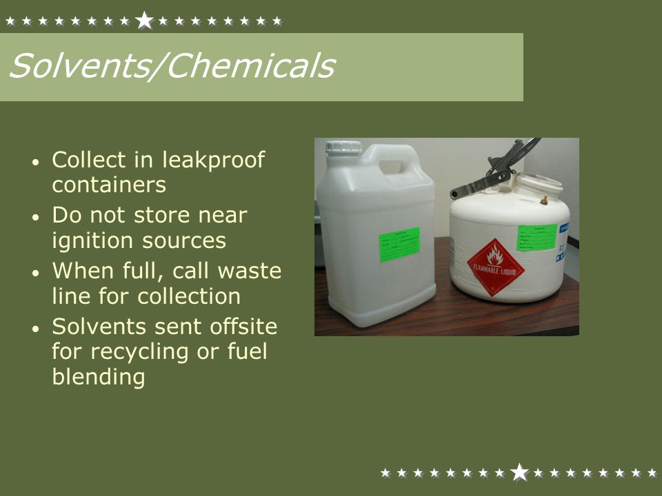 Solvents/Chemicals Collect in leakproof containers