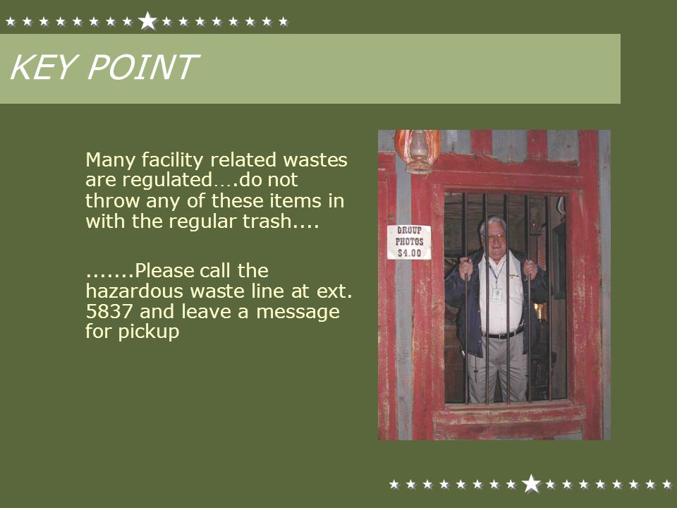 KEY POINT Many facility related wastes are regulated….do not throw any of these items in with the regular trash....